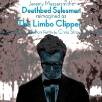Deathbed Salesman (The Limbo Clipper Remix w/ Rob Callahan Chris Strouth for Paris1919)